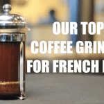 We Review the Best Coffee Grinder For French Press!