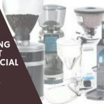 Choosing The Best Commercial Coffee Grinder 2019 – Review & Analysis