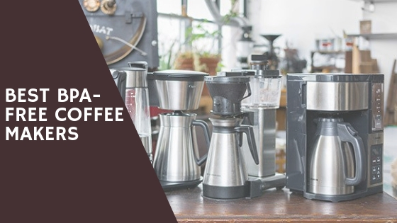 Best Bpa Free Coffee Maker Round Up 2020 Reviews
