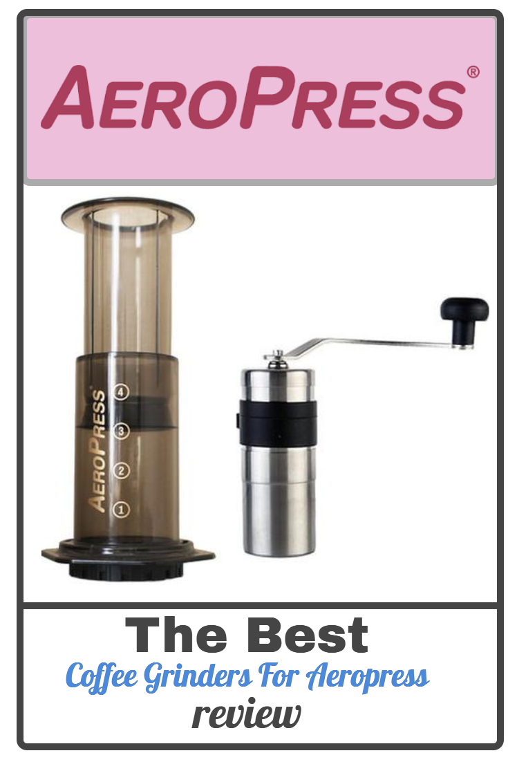 We Review The Best Coffee Grinders For Aeropress