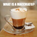 What is a Macchiato?