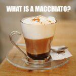 What is a Macchiato?